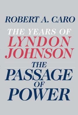 The Passage of Power By Caro, Robert A.